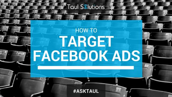 Targeting Facebook Ads | Taul Solutions